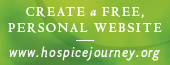 Share your journey with family and friends. Create a free Hospice Journey website.